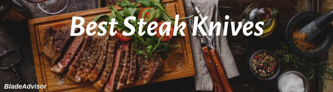 Best Steak Knives 2019 Best Steak Knives 2019: Top Guide for All Budgets & Styles