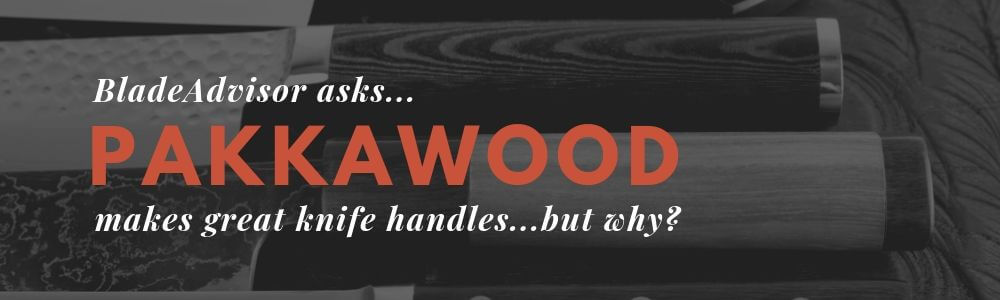 What is Pakkawood? Unlock Why It Makes Amazing Knife Handles